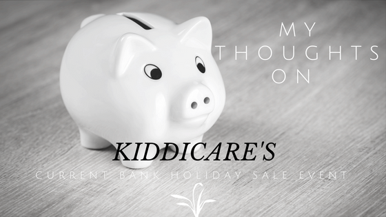 My Thoughts On KIDDICARE'S CURRENT BANK HOLIDAY SALE EVENT
